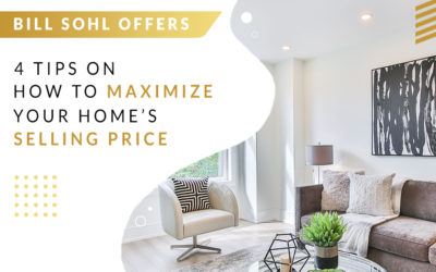 Bill Sohl Offers 4 Tips on How to Maximize Your Home's Selling Price