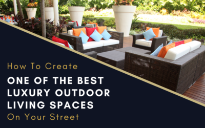 How To Create One of the Best Luxury Outdoor Living Spaces on Your Street